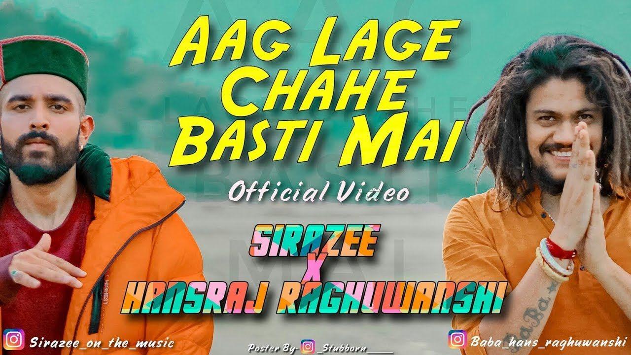 Aag Lage Chahe Basti Mai Official Video Sirazee Hansraj Raghuwansh In 2020 News Songs Music Lyrics Mp3 Song Download
