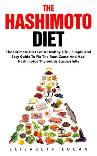 The Hashimoto Diet The Ultimate Diet For A Healthy Life Hashimoto Diet Hypothyroidism Diet Recipes Thyroid Diet Hashimoto