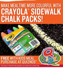 Get a FREE Crayola Sidewalk Chalk Pack with Kids Meal purchase at Quiznos. Available at participating Quiznos locations for a limited time!