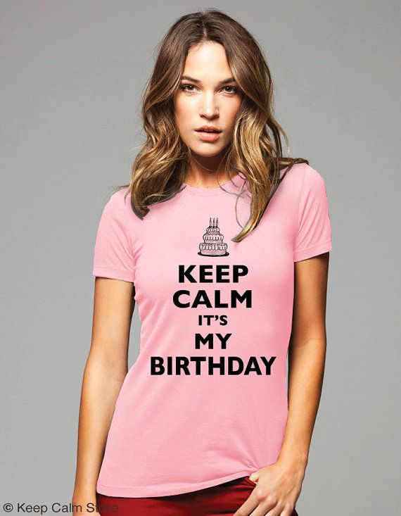 Keep Calm Its My Birthday TShirt Cake Design By Keepcalmstore 1999