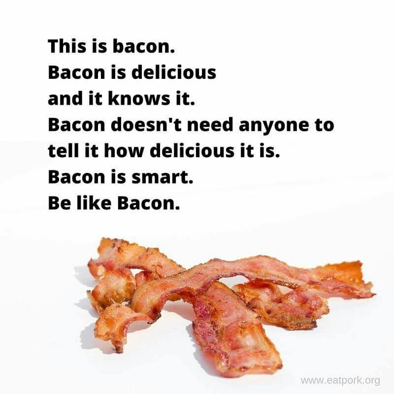Be Like Bacon In 2019 Bacon Funny Bacon Memes Bacon Meat