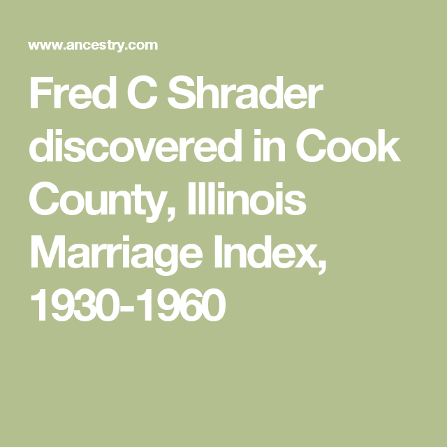 Fred C Shrader Discovered In Cook County Illinois Marriage Index