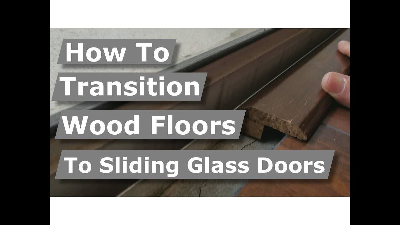 How To Transition Wood Floors To Sliding Glass Doors And Tile Youtube Sliding Glass Door Glass Door Wood Floors