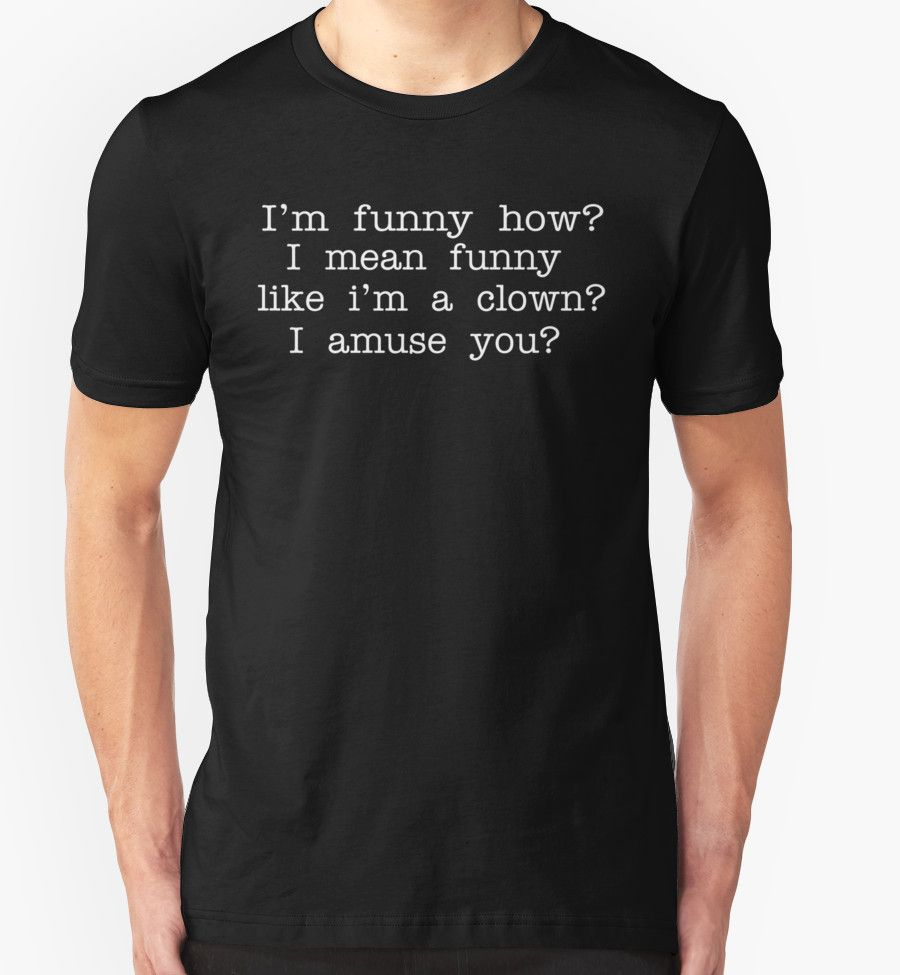 Goodfellas Quote I M Funny How I Mean Funny Like I M A Clown I Amuse You Essential T Shirt By Movie Shirts Cool Shirts Shirts Movie Shirts