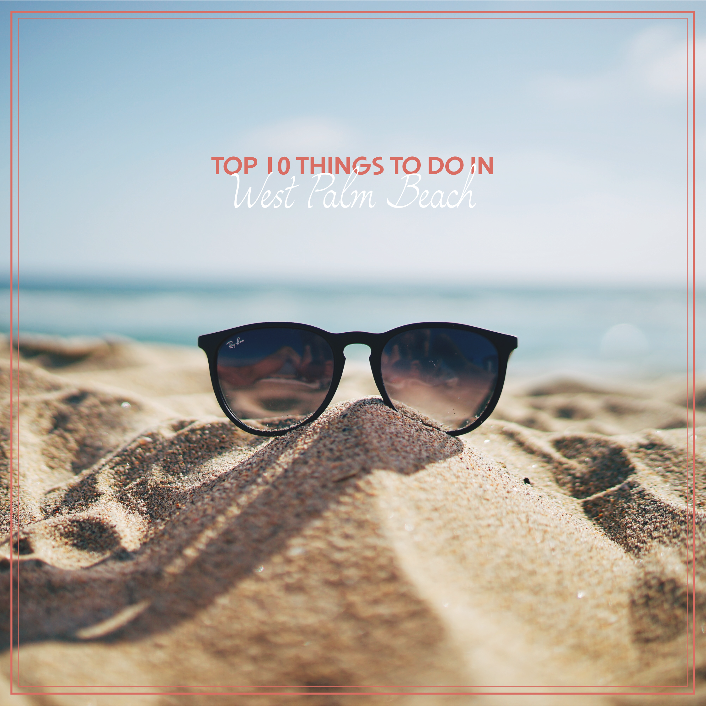 Top 10 Things To Do In West Palm Beach Sunglasses Latest Fashion Trends Summer Special