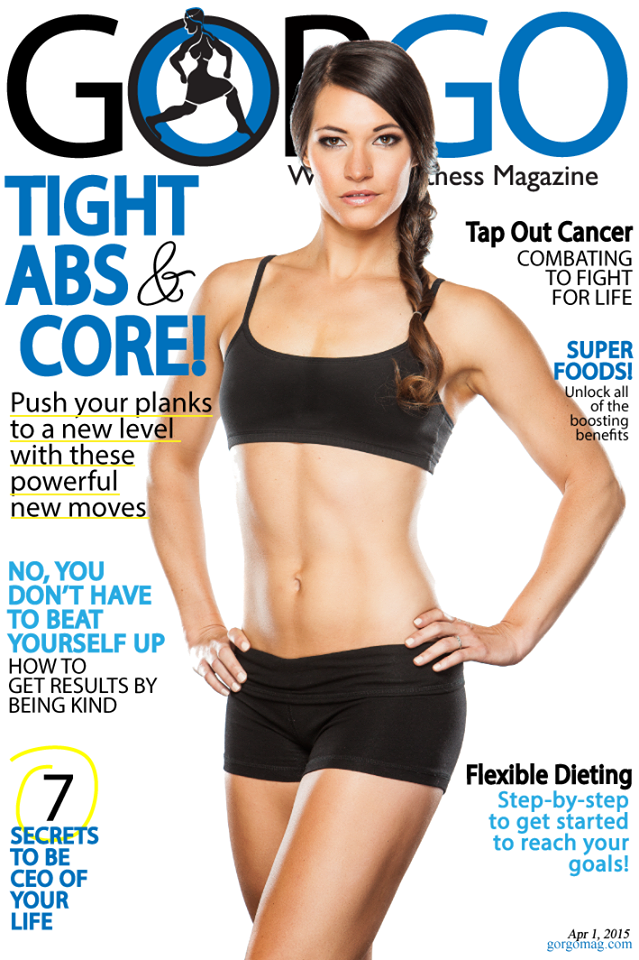 GORGO FITNESS MAGAZINE Issue 35, April 1, 2015 Cover Model: Ashley Scott// Tight Abs & Core// Super Foods// Flexible Dieting