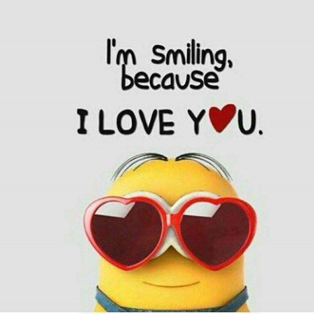 Iu0027m Smiling Because I Love You Love Love Quotes I Love You Minion Instagram