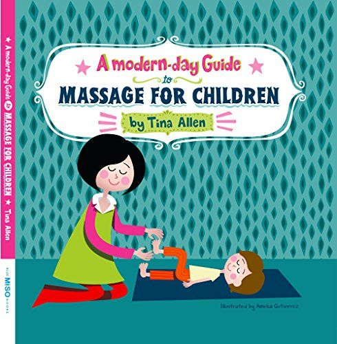 A Modern Day Guide to Massage for Children by Tina Allen http://www.amazon.com/dp/1940279003/ref=cm_sw_r_pi_dp_0cbBub06MGEA7
