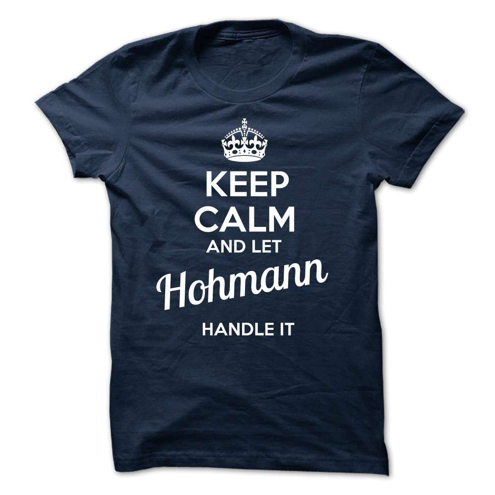 [Hot tshirt name creator] HOHMANN  keep calm  Discount 5%  HOHMANN  Tshirt Guys Lady Hodie  SHARE and Get Discount Today Order now before we SELL OUT  Camping hohmann keep calm