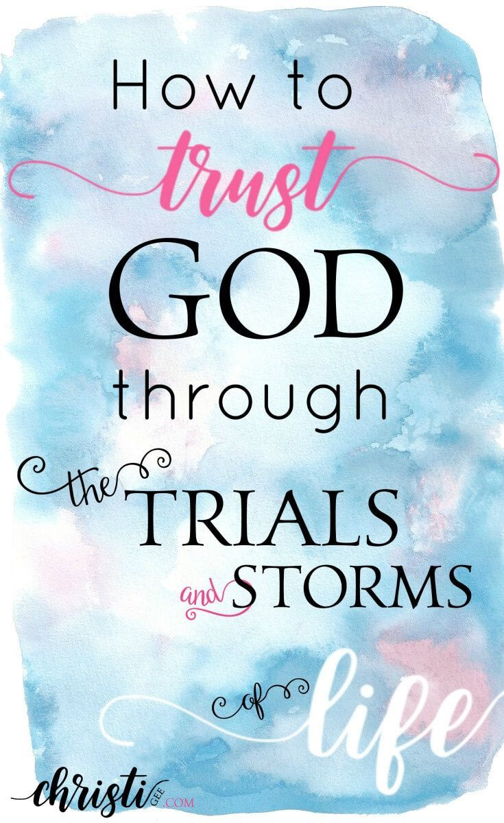 Christian Inspirational Quotes About Life How To Trust God Through The Trials And Storms Of Life  Strength