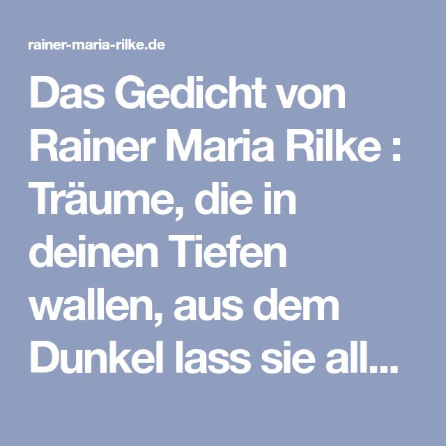 Das Gedicht Von Rainer Maria Rilke Traume Die In Deinen Tiefen Wallen Aus Dem Dunkel Lass Sie Alle Los Rainer Maria Rilke Gedichte Traume