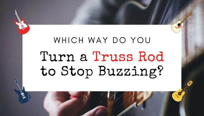 Which Way Do You Turn A Truss Rod To Stop Buzzing Yea Big In 2020 Turn Ons Rod Neck Relief