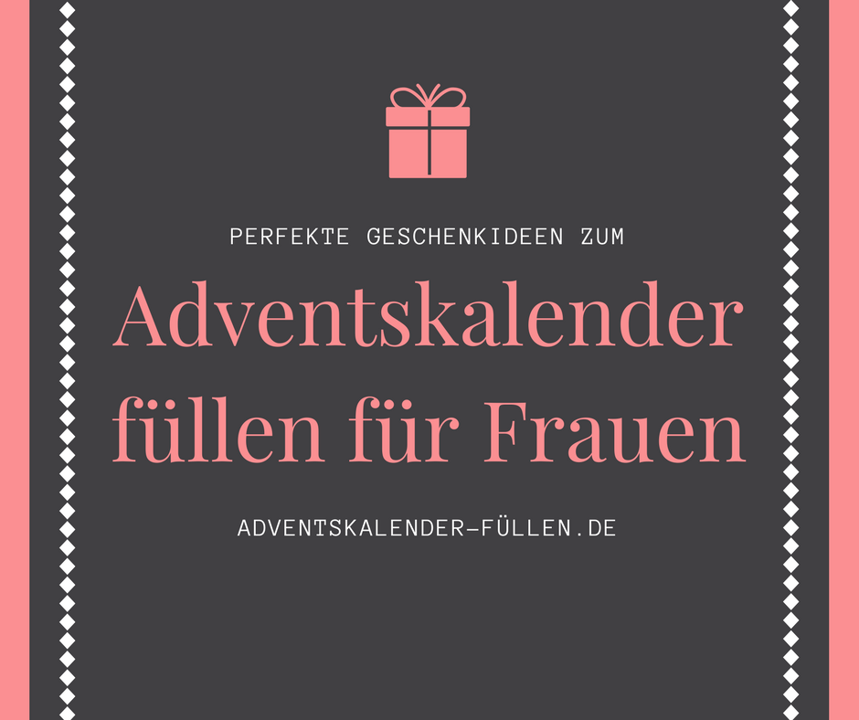 f r frauen adventskalender f llen adventskalender und kleine dinge. Black Bedroom Furniture Sets. Home Design Ideas