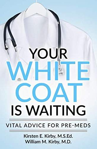 Your White Coat is Waiting: Vital Advice for Pre-Meds Paperback �20May 21, 2019,