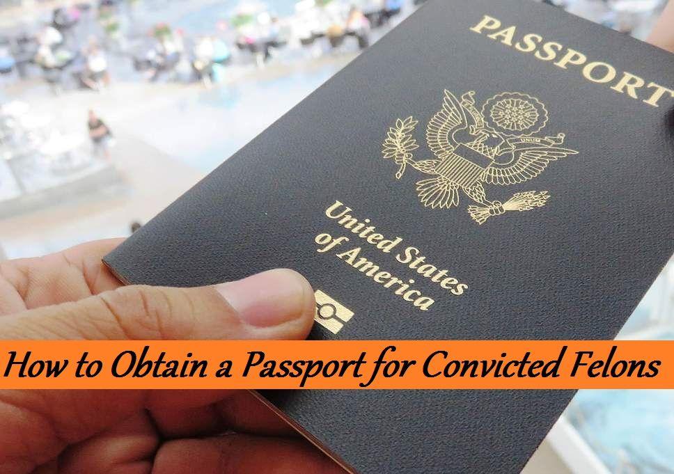 Can a felon get a passport How to Obtain a Passport for