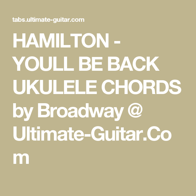 Hamilton Youll Be Back Ukulele Chords By Broadway Ultimate