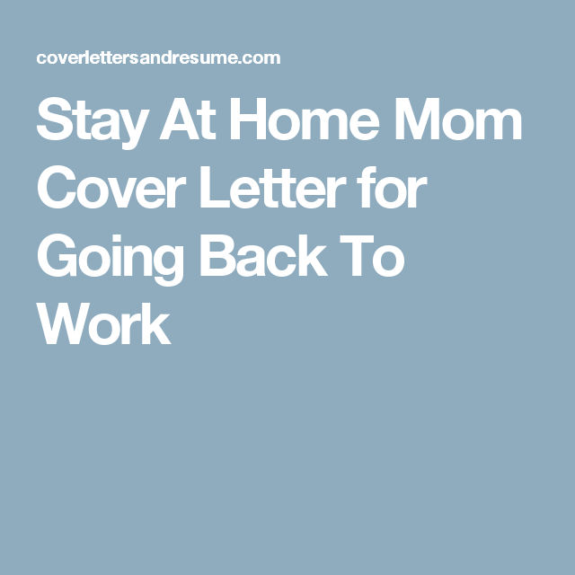 Stay At Home Mom Cover Letter For Going Back To Work Tips