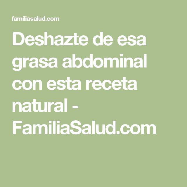 Deshazte de esa grasa abdominal con esta receta natural - FamiliaSalud.com