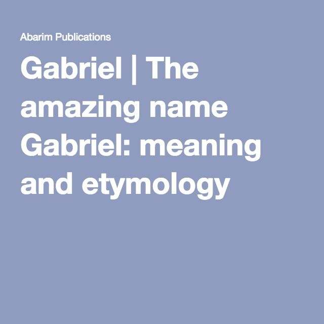gabriel the amazing name gabriel meaning and etymology