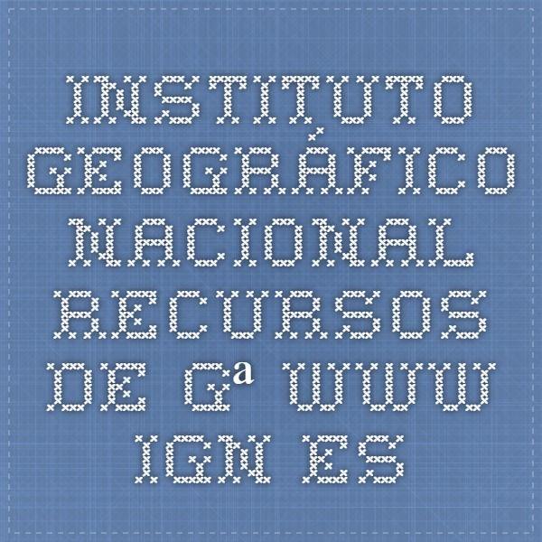 INSTITUTO GEOGRÁFICO NACIONAL. Recursos De Gª. Www.ign.es
