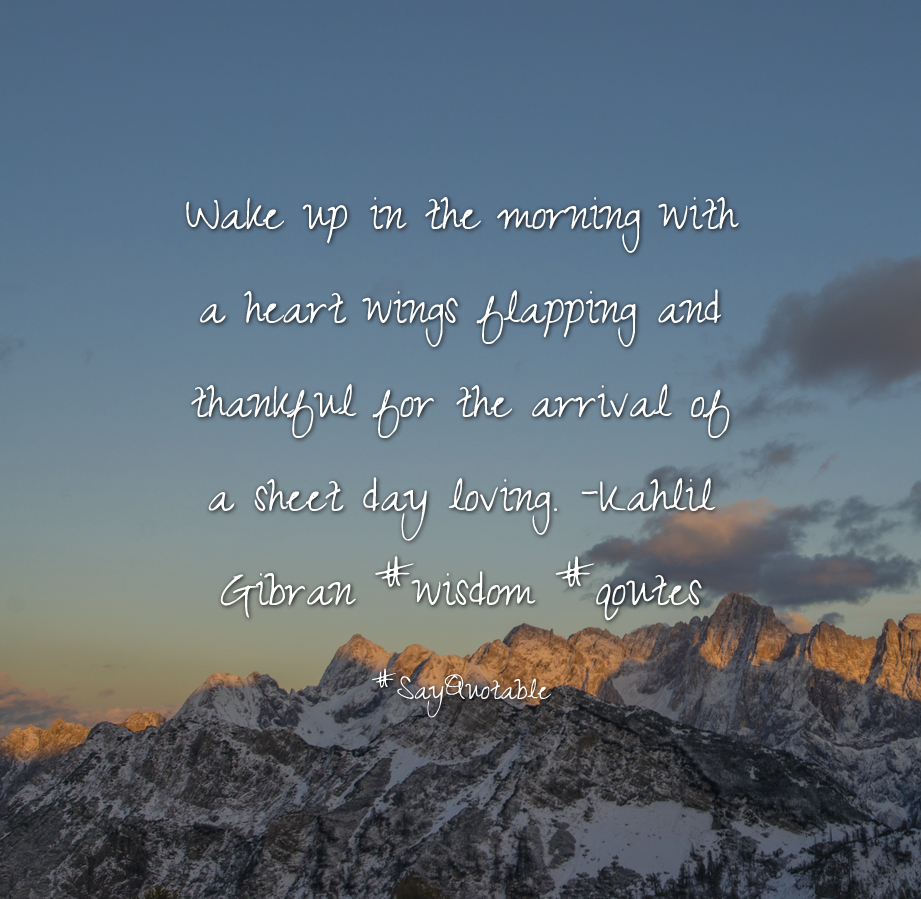 Quotes About Wake Up In The Morning With A Heart Wings Flapping And Thankful  For The