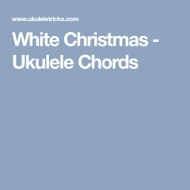 chords lyrics and video demonstration for white christmas on ukulele