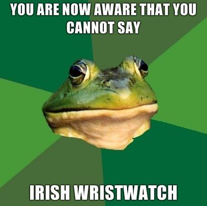 9da244f5d5431362427cc0cdf0d45b77 funny st patrick's day meme irish wrist watch quotes, cards and