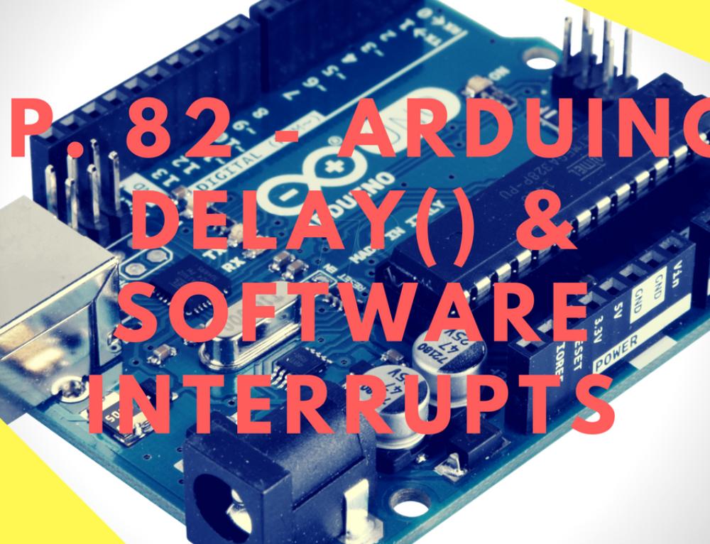 Arduino Delay Function – Tutorial on Software Interrupts
