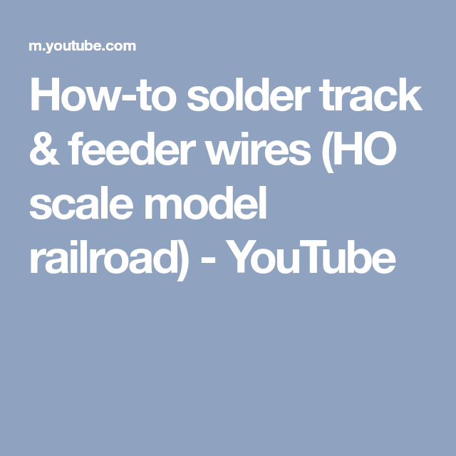 how-to solder track & feeder wires (ho scale model railroad) - youtube