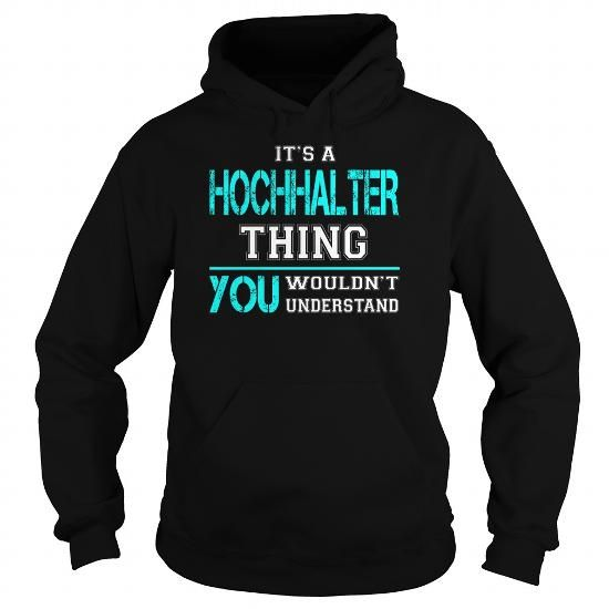 Cool Its a HOCHHALTER Thing You Wouldnt Understand - Last Name, Surname T-Shirt T shirts