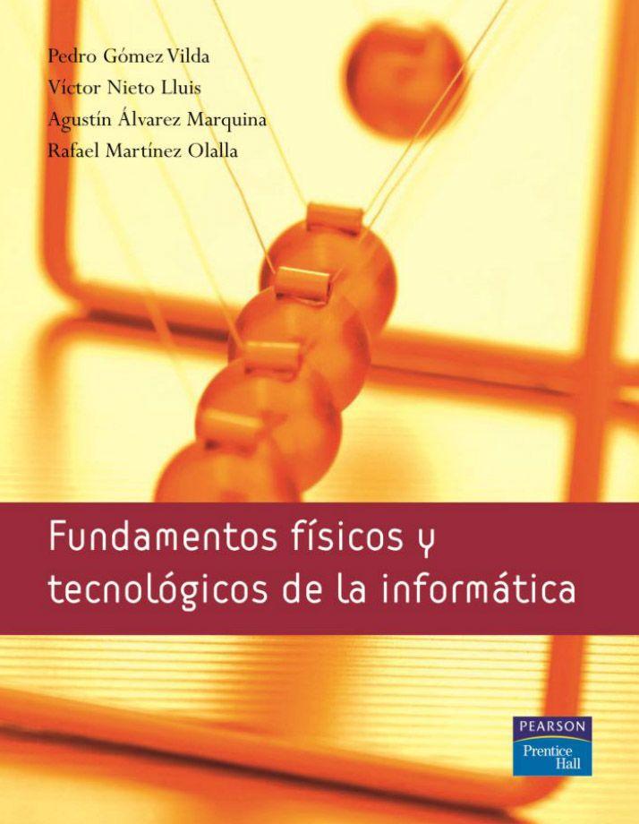 Fundamentos Físicos Y Tecnológicos De La Informática Autores Agustín álvarez Marquina Pedro Gómez Vilda Rafael Martínez Olall Informática Computacion Física