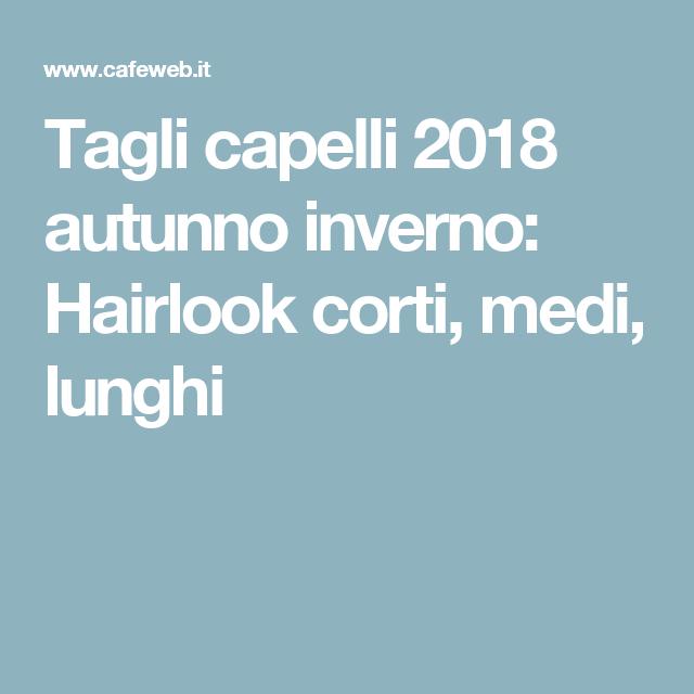 Tagli capelli 2018 autunno inverno: Hairlook corti, medi, lunghi