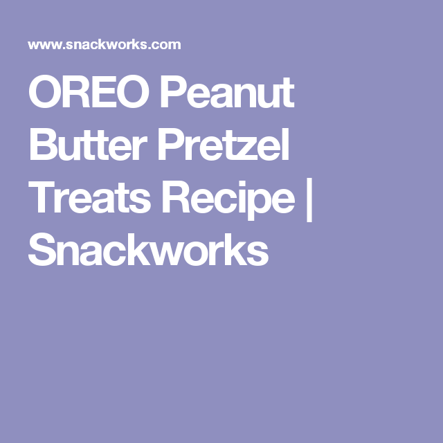 OREO Peanut Butter Pretzel Treats Recipe   Snackworks