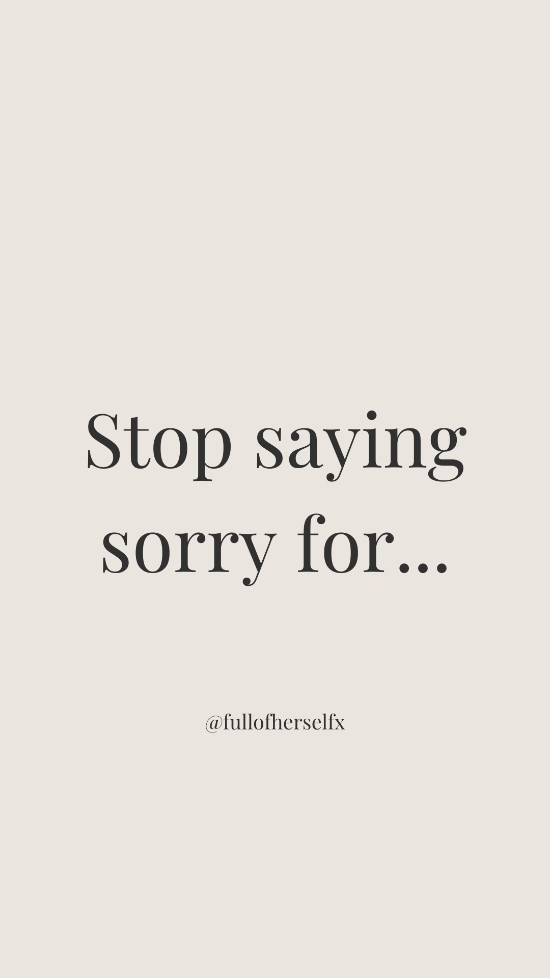 Stop saying sorry for...