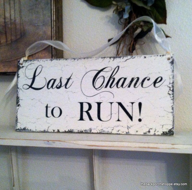 Last Chance To Run Shabby Wedding Signs 7 X 15 38 95 Via Etsy