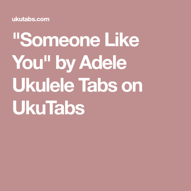 Someone Like You By Adele Ukulele Tabs On Ukutabs Ukulele