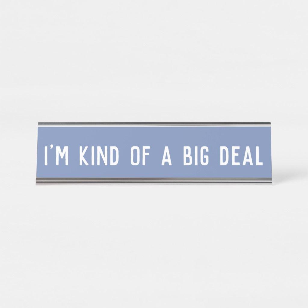 I M Kind Of A Big Deal Desk Name Plate Sign Zazzle Com Name Plate Desk Name Plates Big Deal