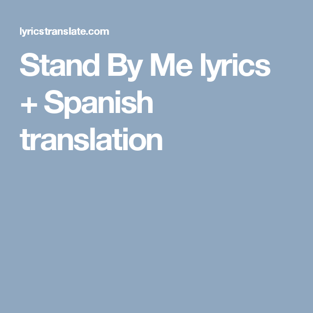 Translation of 'Stand By Me' by Ben E. King (Benjamin Earl Nelson) from  English to Spanish