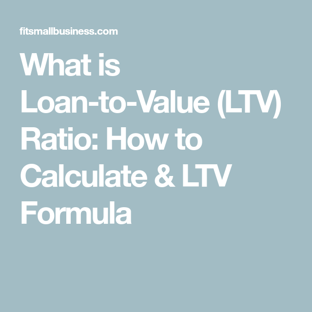 What Is Loan To Value Ltv Ratio How To Calculate Ltv Formula Loan Calculator Investing