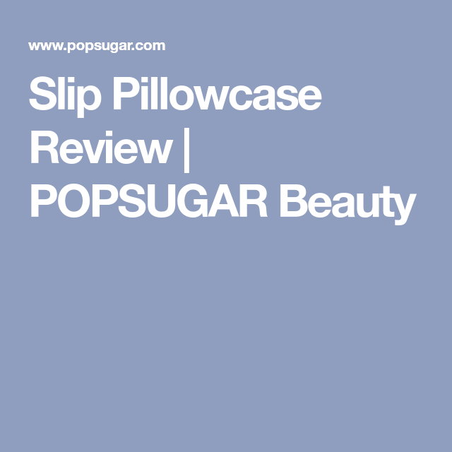 Slip Pillowcase Review I Tried This Miracle Silk Pillowcase — I Woke Up With Smoother Skin