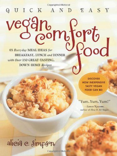 Quick easy vegan comfort food 65 everyday meal ideas for quick easy vegan comfort food 65 everyday meal ideas for breakfast lunch and dinner with over 150 great tasting down home recipes forumfinder Gallery