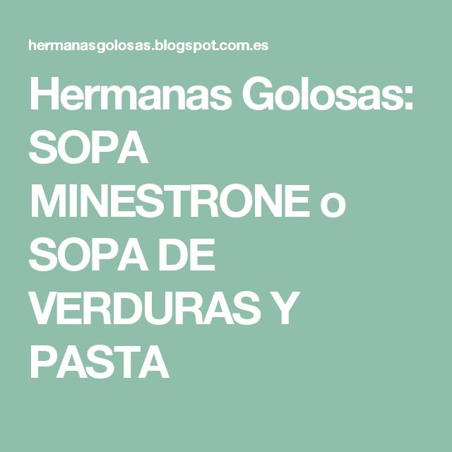 Hermanas Golosas: SOPA MINESTRONE o SOPA DE VERDURAS Y PASTA
