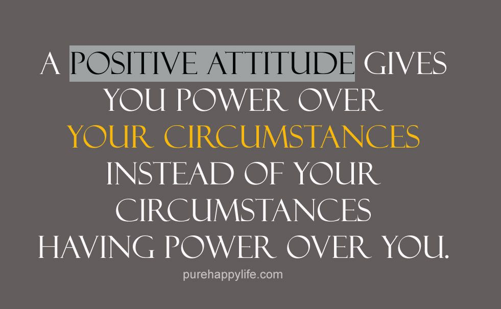 Attitude Quotes: A Positive Attitude Gives You Power Over