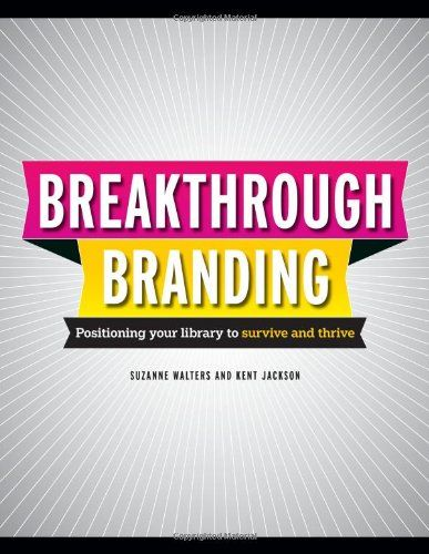 Breakthrough Branding Positioning Your Library To Survive And