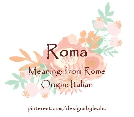 Baby Girl Name: Roma  Meaning: From Rome  Origin: Italian  www