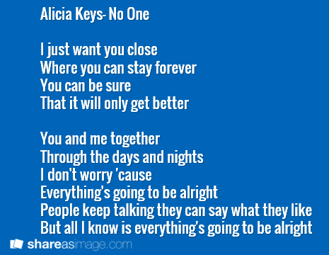 Alicia Keys No One I Just Want You Close Where You Can Stay Forever You Can Be Sure That It Will Only Get Better You And Me To Songs Love Quotes