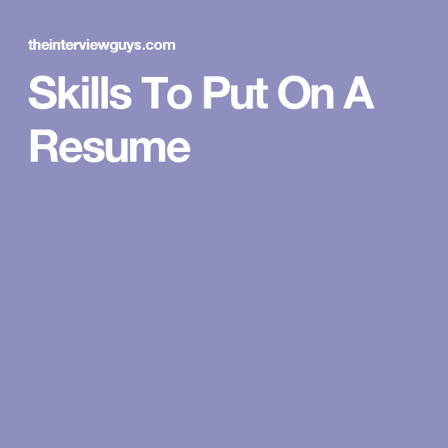 40 Good Skills To Put On A Resume Powerful Examples For 2021 Resume Skills List Resume Skills Resume Skills Section