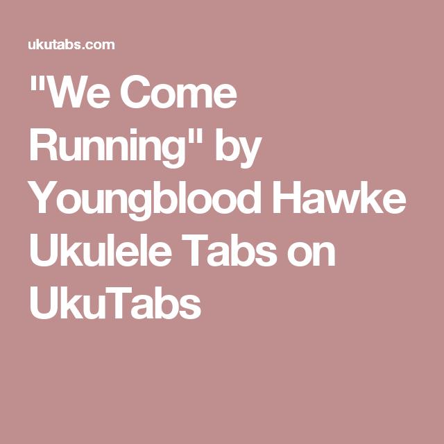 We Come Running By Youngblood Hawke Ukulele Tabs On Ukutabs