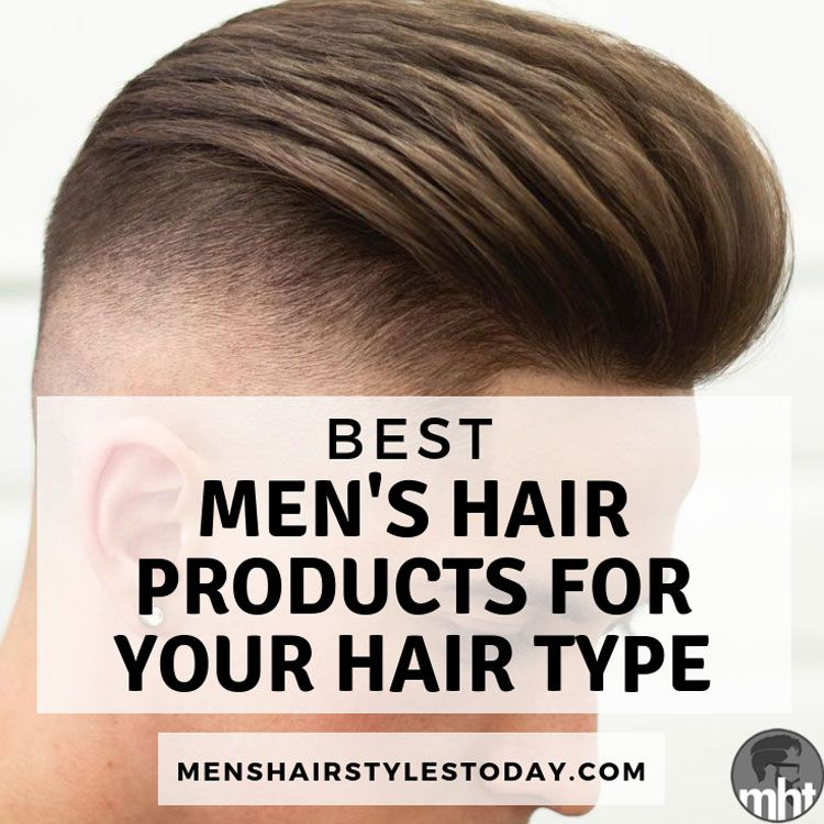 Best Mens Hair Products For Your Hair Type 2019 Guide Best