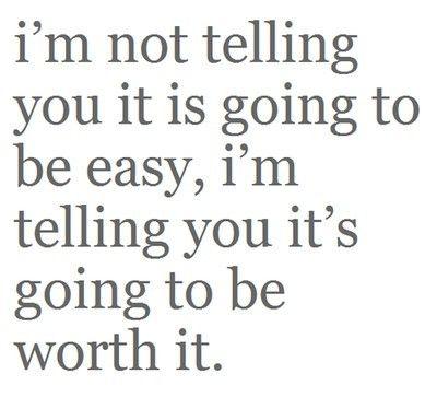 """""""No te digo que va a ser fácil, te digo que va a valer la pena"""""""